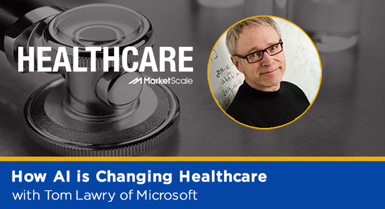 How AI is Changing Healthcare with Tom Lawry of Microsoft
