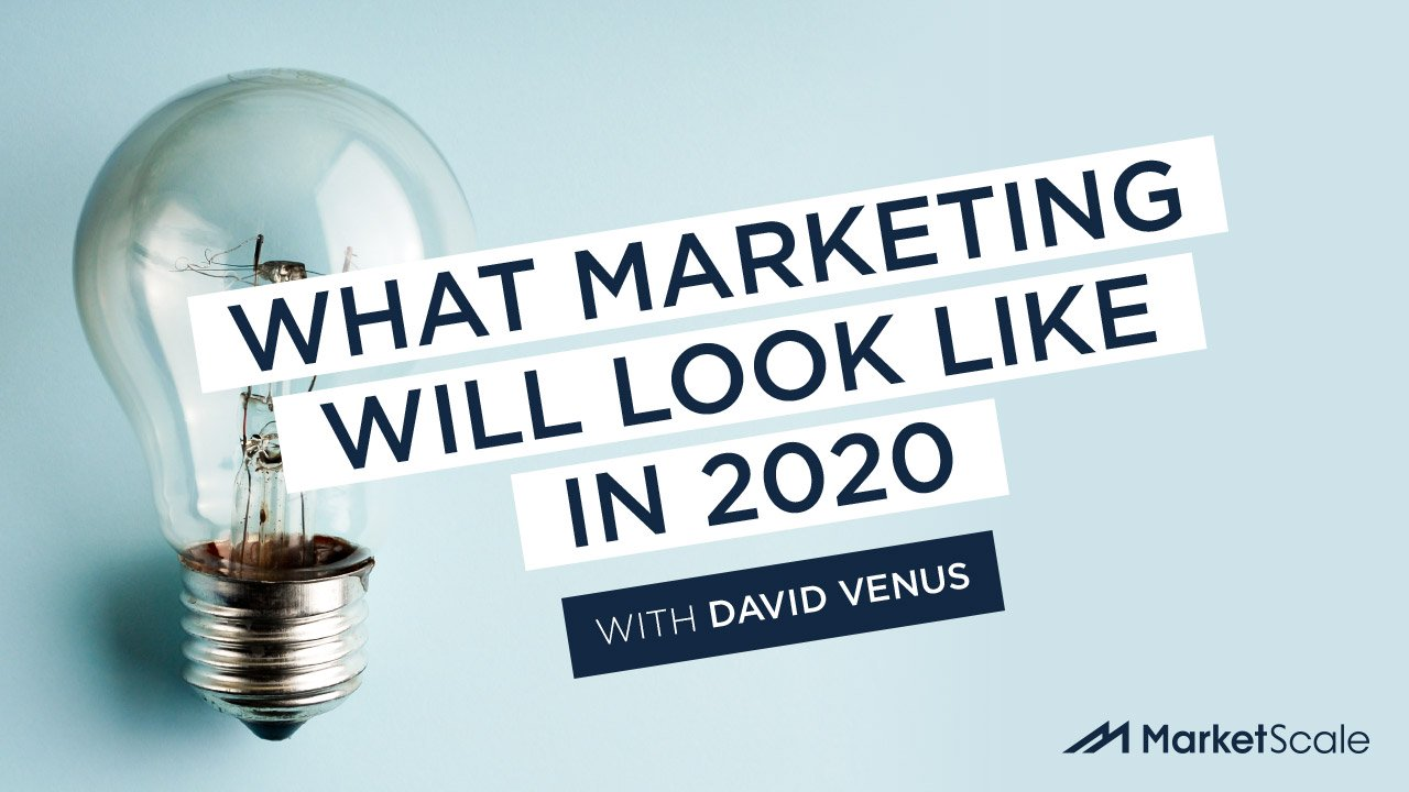 What Marketing Will Look Like In 2020