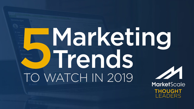 Five Marketing Trends to Watch in 2019