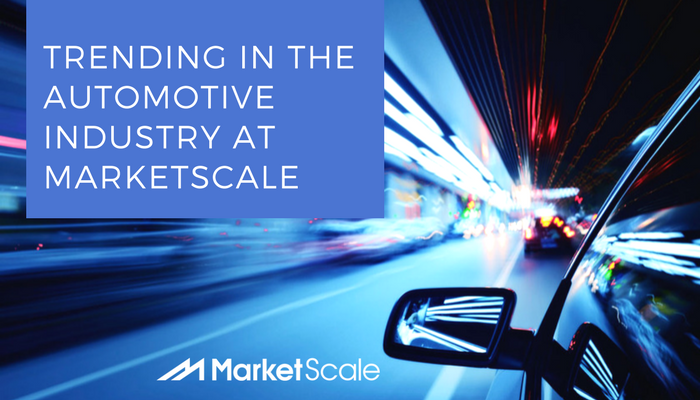 Trending in the Automotive Industry at MarketScale