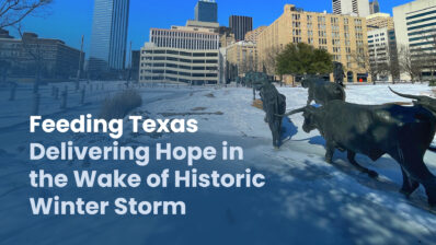 Feeding Texas Delivering Hope in the Wake of Historic Winter Storm